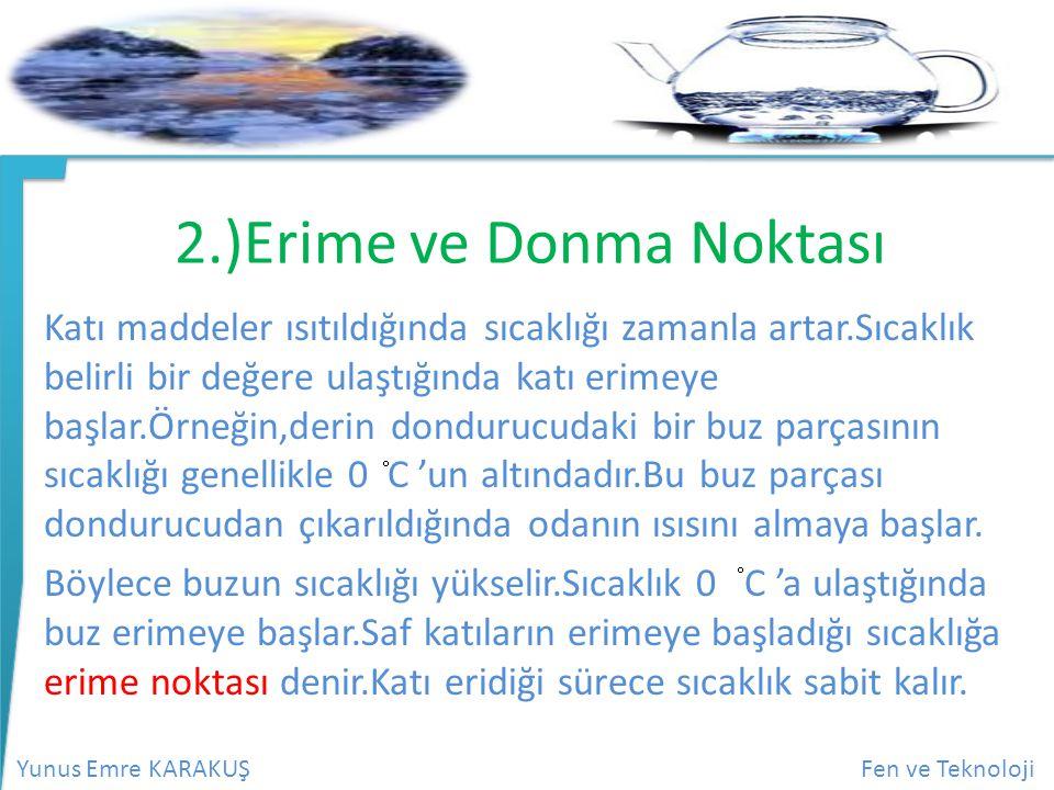 Yunus Emre KARAKUŞFen ve Teknoloji 2.)Erime ve Donma Noktası Katı maddeler ısıtıldığında sıcaklığı zamanla artar.Sıcaklık belirli bir değere ulaştığın