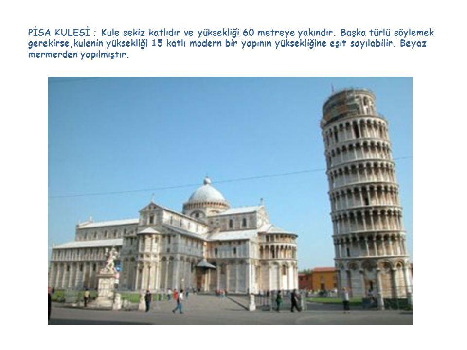 PİSA KULESİ ; Kule sekiz katlıdır ve yüksekliği 60 metreye yakındır.