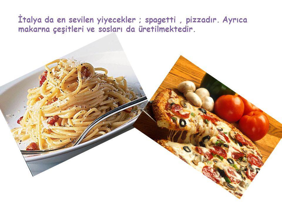 İtalya da en sevilen yiyecekler ; spagetti, pizzadır.