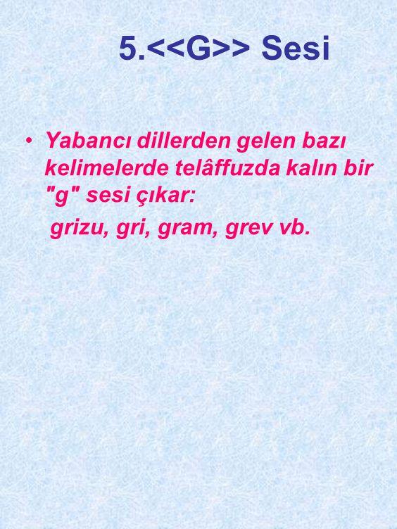4.> Sesi •Dilimizde normal ve uzun olmak üzere iki ayrı u sesi vardır.