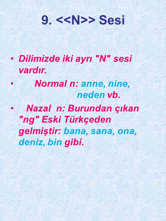 8.> Sesi •Türkçede birisi normal diğeri ince olmak üzere iki ayrı L sesi vardır.