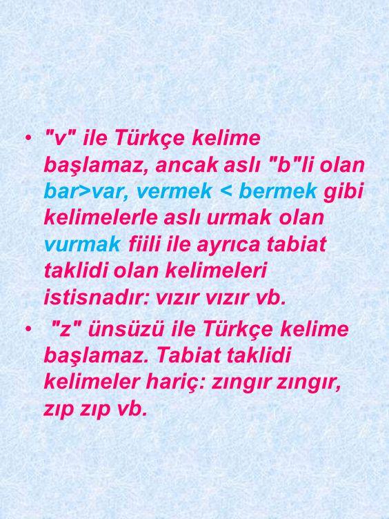 • ş ile Türkçe kelime başlamaz: şişmek, şiş, şişman, şişek gibi kelimelerle tabiat taklidi olanlar istisnadır.