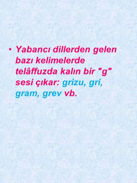 Dilimizdeki bazı yabancı kelimelerde ince l ünsüzü bulunmaktadır: rol, alkol, hilâl, istiklâl vb.