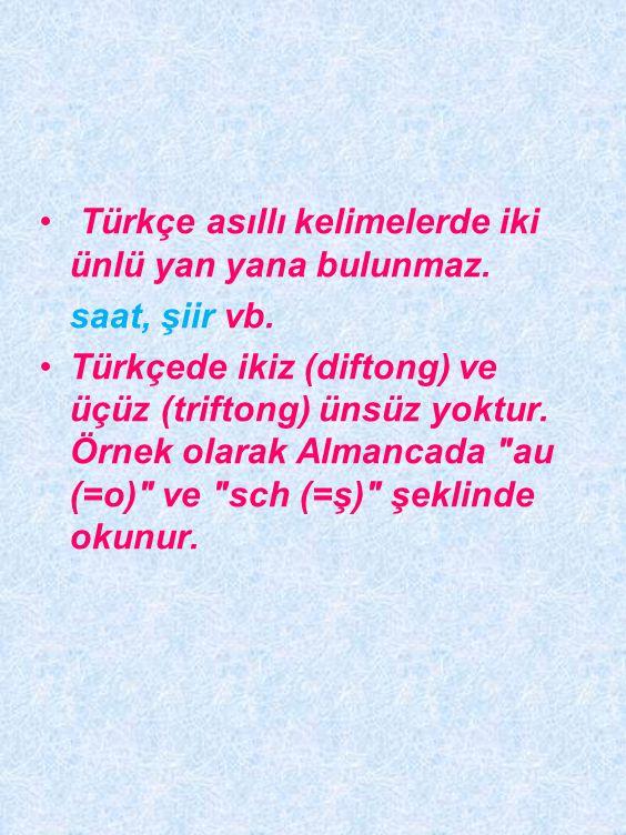 •Türkçe asıllı kelimelerde kelime köklerinde aynı cinsten iki ünsüz yan yana bulunmaz.