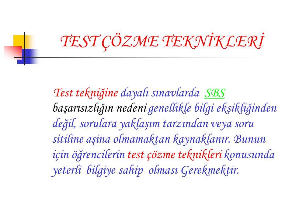 TEST ÇÖZME TEKNİKLERİ Test tekniğine dayalı sınavlarda SBS başarısızlığın nedeni genellikle bilgi eksikliğinden değil, sorulara yaklaşım tarzından vey