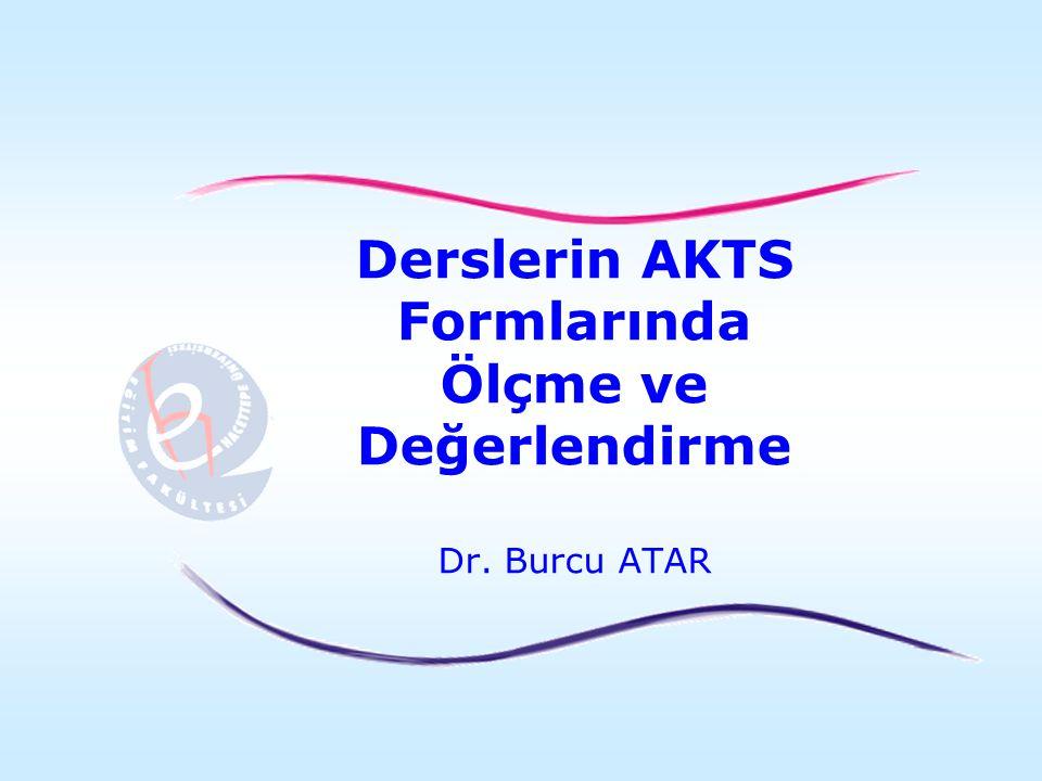 Derslerin AKTS Formlarında Ölçme ve Değerlendirme Dr. Burcu ATAR