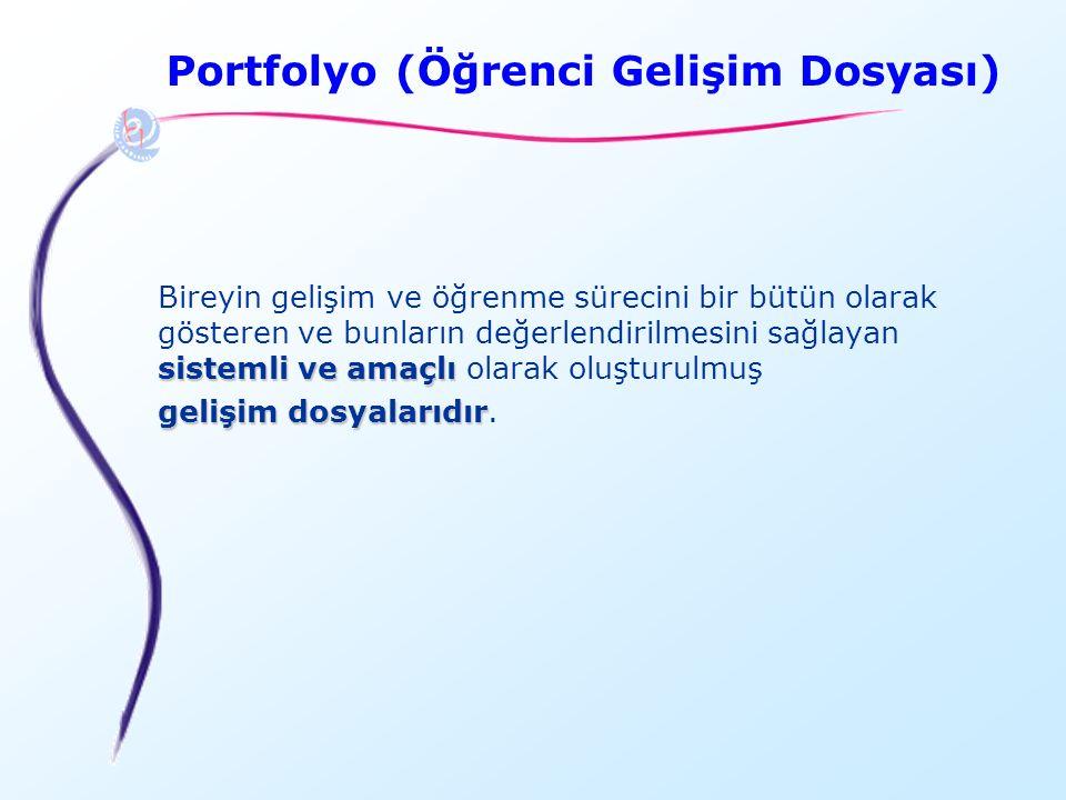 Portfolyo (Öğrenci Gelişim Dosyası) sistemli ve amaçlı Bireyin gelişim ve öğrenme sürecini bir bütün olarak gösteren ve bunların değerlendirilmesini s