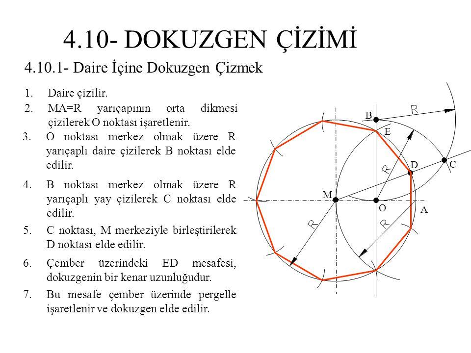 4.10.1- Daire İçine Dokuzgen Çizmek 1.Daire çizilir. 2.MA=R yarıçapının orta dikmesi çizilerek O noktası işaretlenir. 4.B noktası merkez olmak üzere R