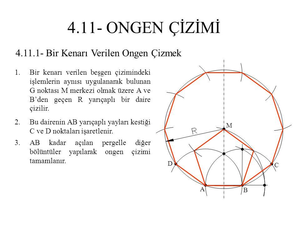 4.11.1- Bir Kenarı Verilen Ongen Çizmek 1.Bir kenarı verilen beşgen çizimindeki işlemlerin aynısı uygulanarak bulunan G noktası M merkezi olmak üzere