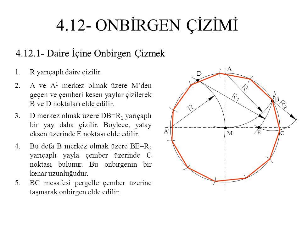 4.12.1- Daire İçine Onbirgen Çizmek 1.R yarıçaplı daire çizilir. 2.A ve A 1 merkez olmak üzere M'den geçen ve çemberi kesen yaylar çizilerek B ve D no