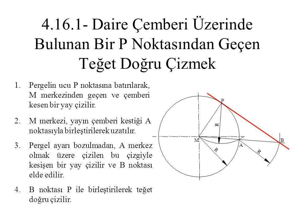 1.Pergelin ucu P noktasına batırılarak, M merkezinden geçen ve çemberi kesen bir yay çizilir. 2.M merkezi, yayın çemberi kestiği A noktasıyla birleşti