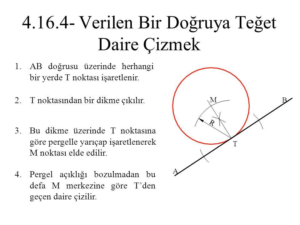 1.AB doğrusu üzerinde herhangi bir yerde T noktası işaretlenir. 2.T noktasından bir dikme çıkılır. 3.Bu dikme üzerinde T noktasına göre pergelle yarıç