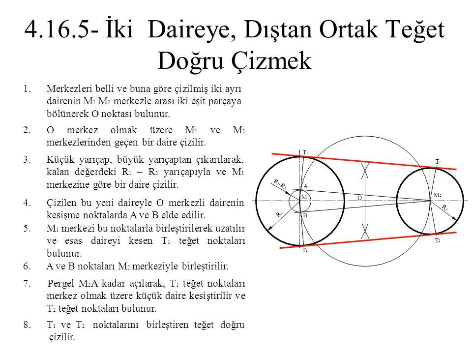 1.Merkezleri belli ve buna göre çizilmiş iki ayrı dairenin M 1 M 2 merkezle arası iki eşit parçaya bölünerek O noktası bulunur. 2.O merkez olmak üzere