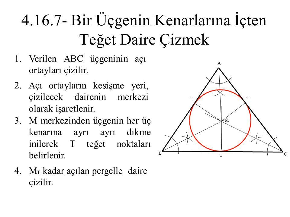 1.Verilen ABC üçgeninin açı ortayları çizilir. 2. Açı ortayların kesişme yeri, çizilecek dairenin merkezi olarak işaretlenir. 3.M merkezinden üçgenin