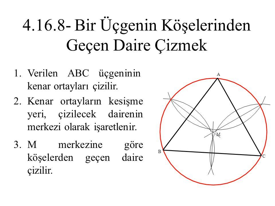 1.Verilen ABC üçgeninin kenar ortayları çizilir. 2.Kenar ortayların kesişme yeri, çizilecek dairenin merkezi olarak işaretlenir. 3.M merkezine göre kö