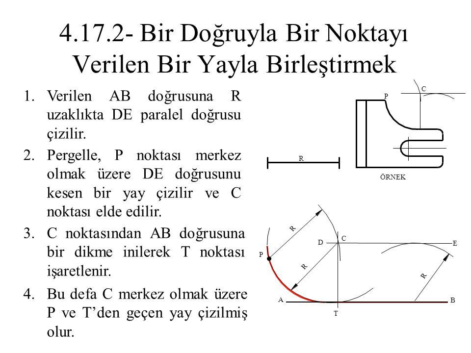 1.Verilen AB doğrusuna R uzaklıkta DE paralel doğrusu çizilir. 2.Pergelle, P noktası merkez olmak üzere DE doğrusunu kesen bir yay çizilir ve C noktas