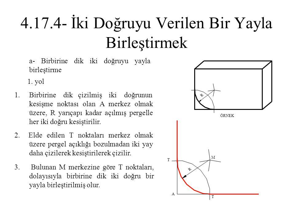 a- Birbirine dik iki doğruyu yayla birleştirme 1. yol 1.Birbirine dik çizilmiş iki doğrunun kesişme noktası olan A merkez olmak üzere, R yarıçapı kada