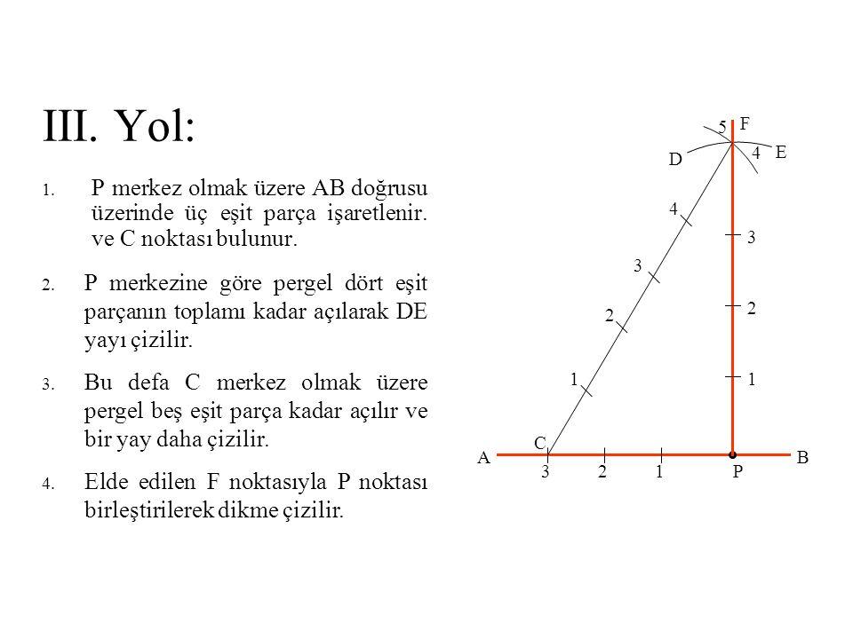 III. Yol: 1. P merkez olmak üzere AB doğrusu üzerinde üç eşit parça işaretlenir. ve C noktası bulunur. 2. P merkezine göre pergel dört eşit parçanın t