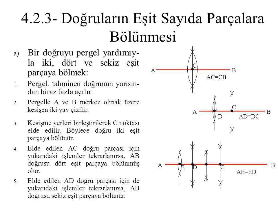 4.2.3- Doğruların Eşit Sayıda Parçalara Bölünmesi a) Bir doğruyu pergel yardımıy- la iki, dört ve sekiz eşit parçaya bölmek: 1. Pergel, tahminen doğru