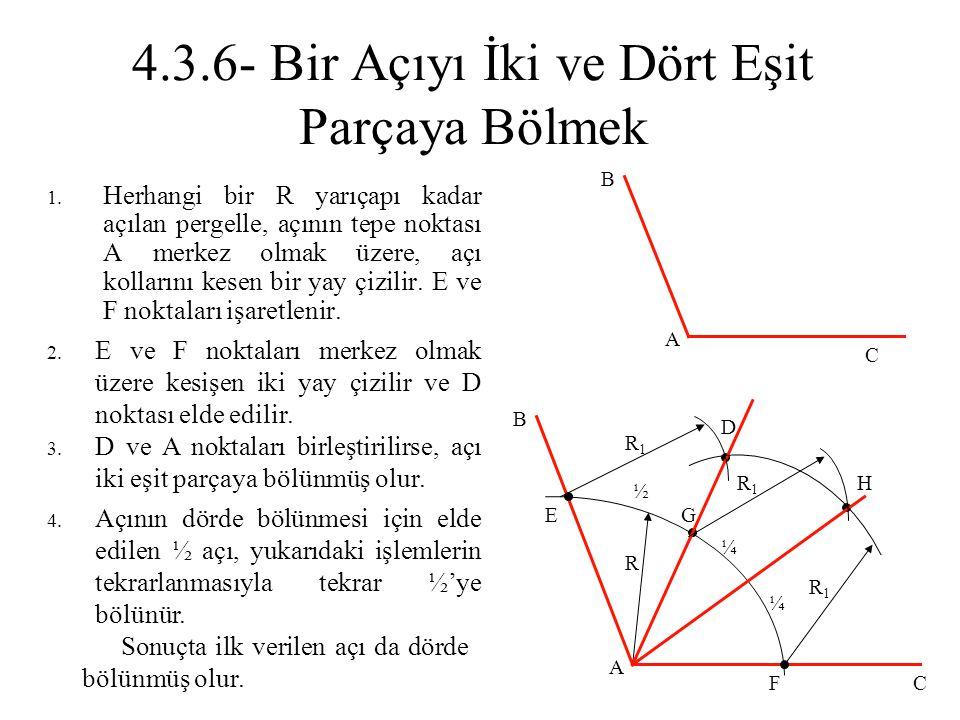 4.3.6- Bir Açıyı İki ve Dört Eşit Parçaya Bölmek 1. Herhangi bir R yarıçapı kadar açılan pergelle, açının tepe noktası A merkez olmak üzere, açı kolla