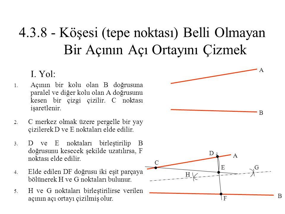 4.3.8 - Köşesi (tepe noktası) Belli Olmayan Bir Açının Açı Ortayını Çizmek I. Yol: 1. Açının bir kolu olan B doğrusuna paralel ve diğer kolu olan A do