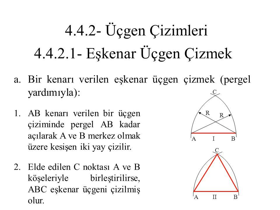 4.4.2.1- Eşkenar Üçgen Çizmek a.Bir kenarı verilen eşkenar üçgen çizmek (pergel yardımıyla): 1.AB kenarı verilen bir üçgen çiziminde pergel AB kadar a