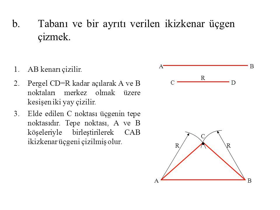 1.AB kenarı çizilir. 2.Pergel CD=R kadar açılarak A ve B noktaları merkez olmak üzere kesişen iki yay çizilir. 3.Elde edilen C noktası üçgenin tepe no