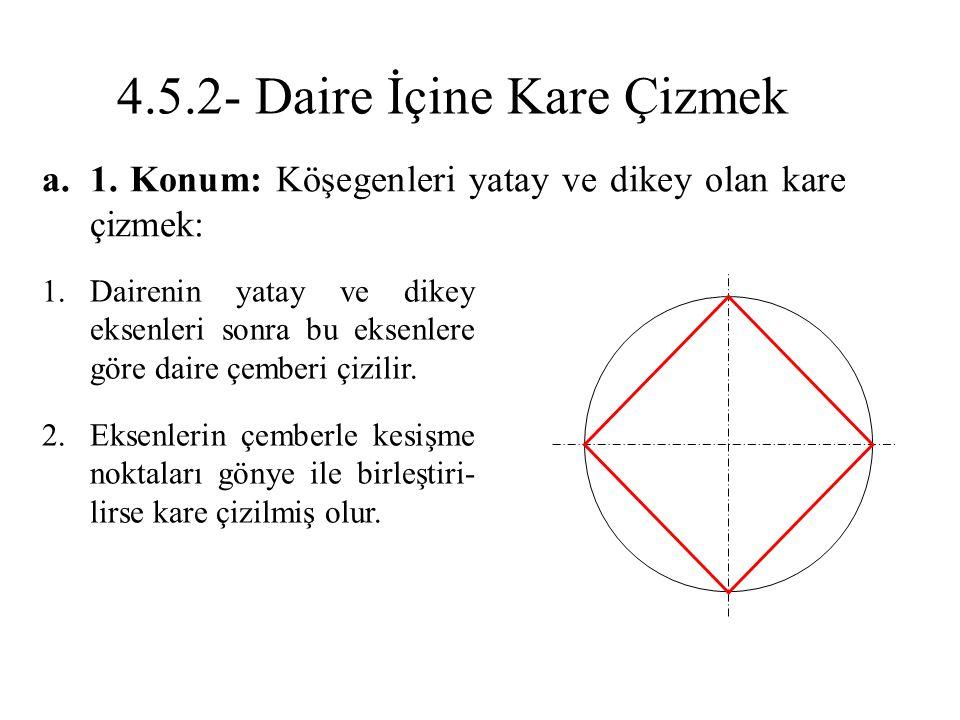 a.1. Konum: Köşegenleri yatay ve dikey olan kare çizmek: 1.Dairenin yatay ve dikey eksenleri sonra bu eksenlere göre daire çemberi çizilir. 2.Eksenler