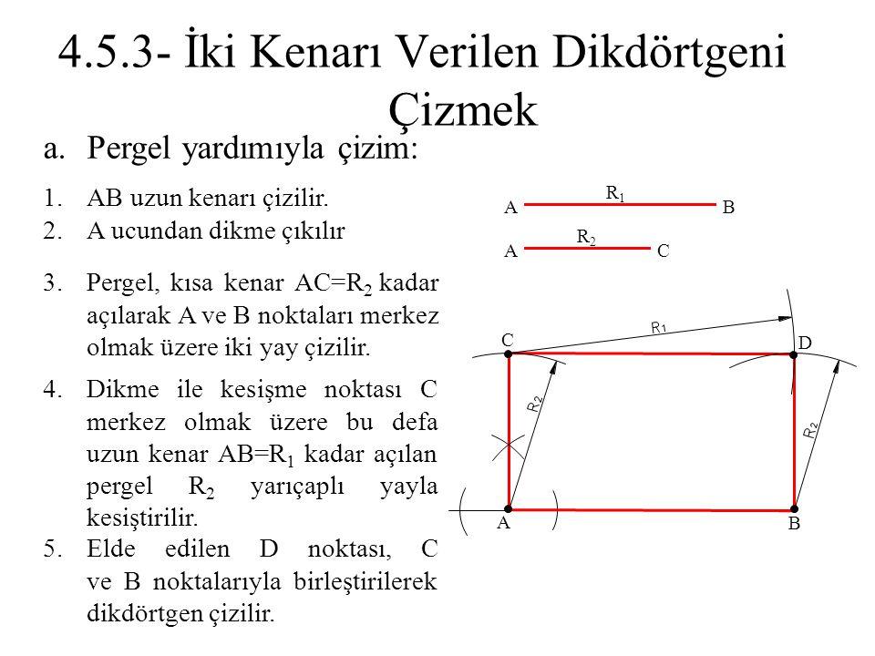 a.Pergel yardımıyla çizim: 1.AB uzun kenarı çizilir. 2.A ucundan dikme çıkılır 3.Pergel, kısa kenar AC=R 2 kadar açılarak A ve B noktaları merkez olma