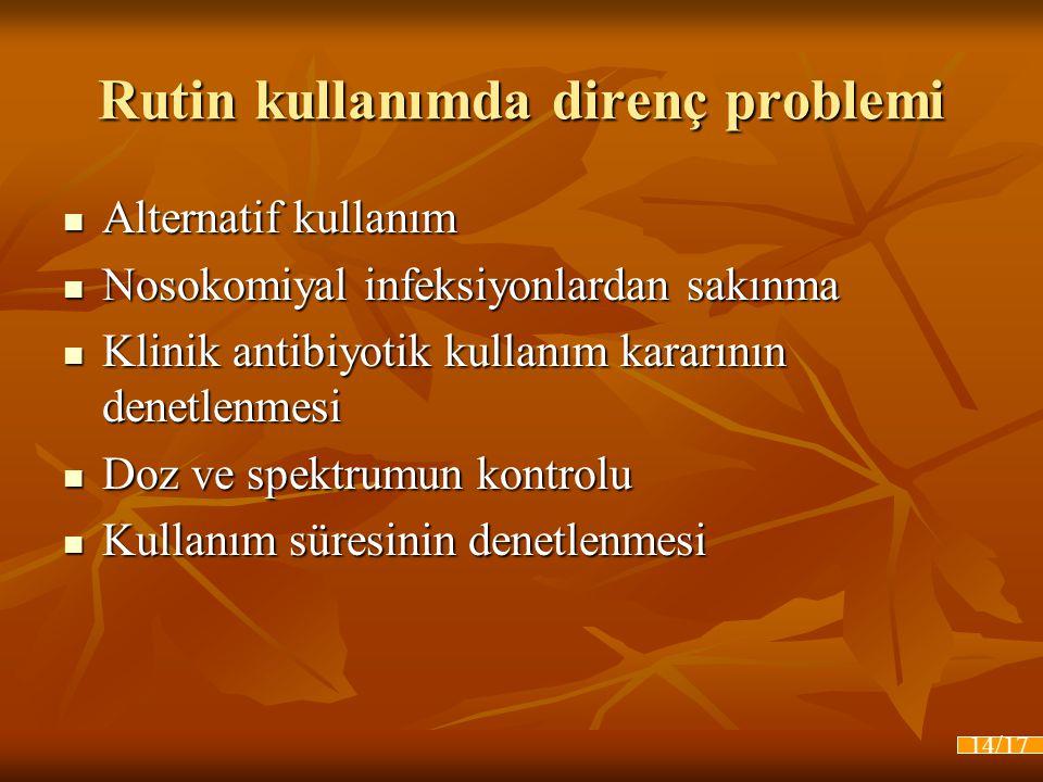 Rutin kullanımda direnç problemi  Alternatif kullanım  Nosokomiyal infeksiyonlardan sakınma  Klinik antibiyotik kullanım kararının denetlenmesi  D