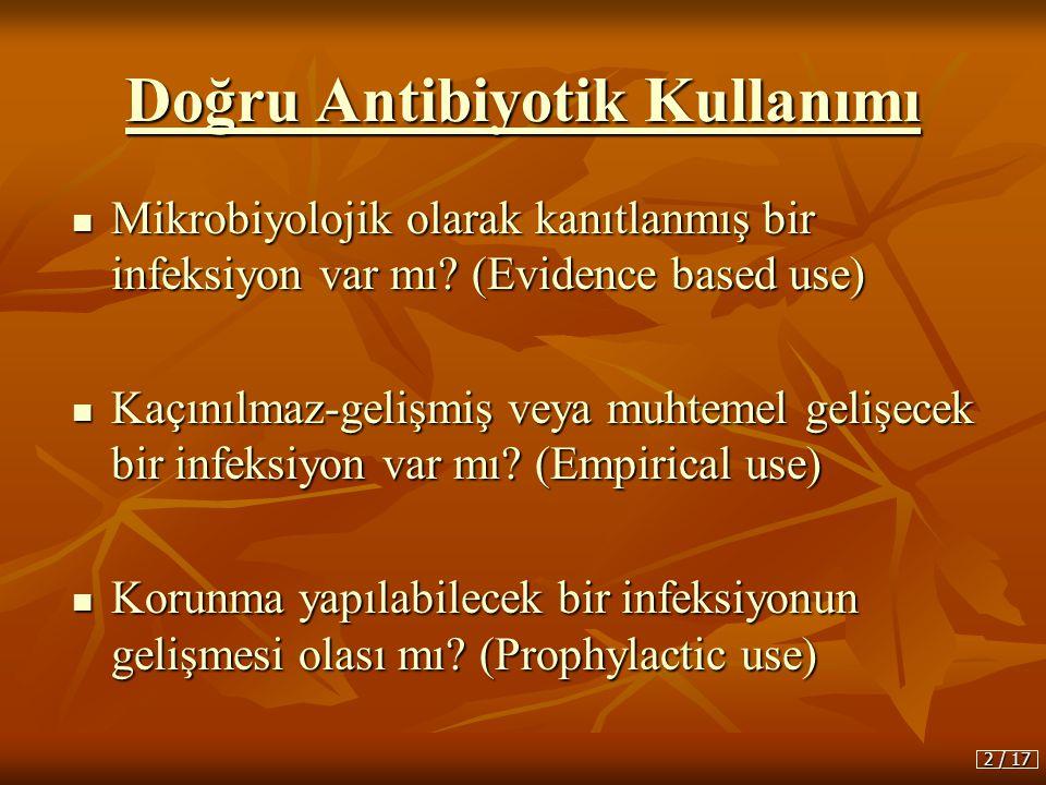 Doğru Antibiyotik Kullanımı  Mikrobiyolojik olarak kanıtlanmış bir infeksiyon var mı? (Evidence based use)  Kaçınılmaz-gelişmiş veya muhtemel gelişe
