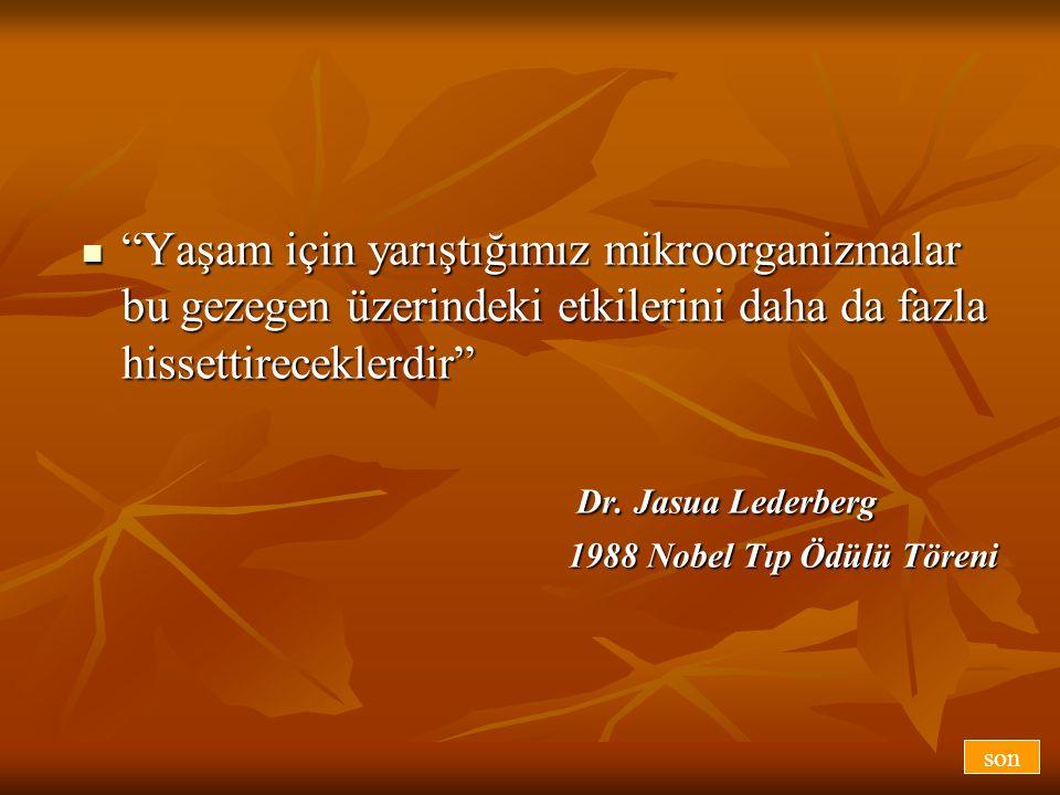 """ """"Yaşam için yarıştığımız mikroorganizmalar bu gezegen üzerindeki etkilerini daha da fazla hissettireceklerdir"""" Dr. Jasua Lederberg Dr. Jasua Lederbe"""