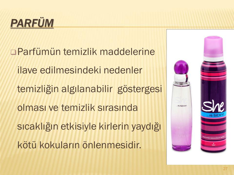 PARFÜM  Parfümün temizlik maddelerine ilave edilmesindeki nedenler temizliğin algılanabilir göstergesi olması ve temizlik sırasında sıcaklığın etkisi