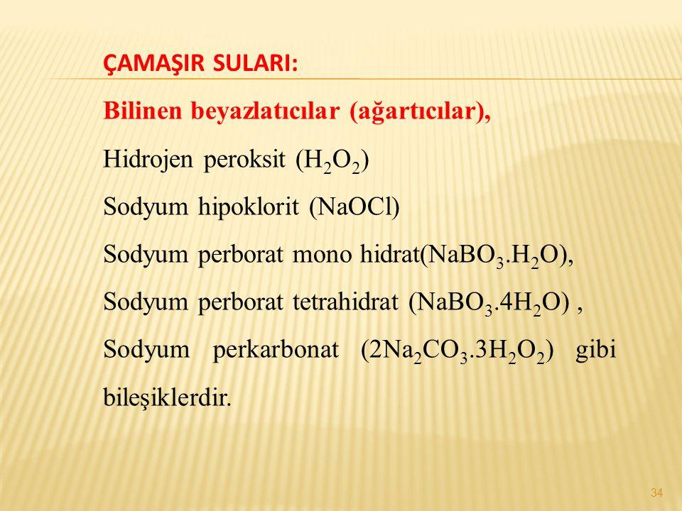 ÇAMAŞIR SULARI: Bilinen beyazlatıcılar (ağartıcılar), Hidrojen peroksit (H 2 O 2 ) Sodyum hipoklorit (NaOCl) Sodyum perborat mono hidrat(NaBO 3.H 2 O)