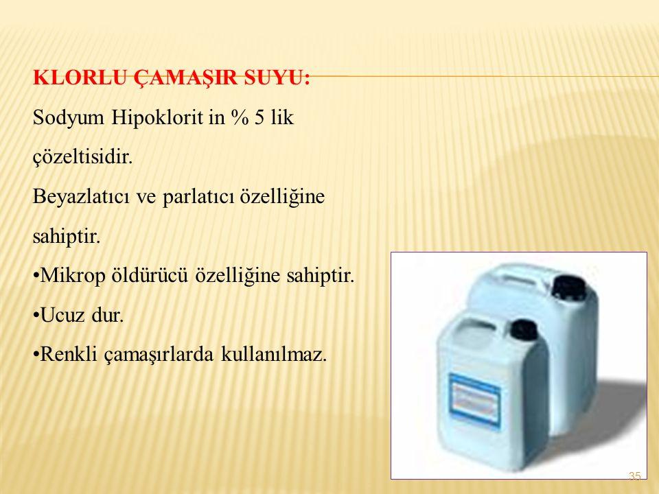 KLORLU ÇAMAŞIR SUYU: Sodyum Hipoklorit in % 5 lik çözeltisidir. Beyazlatıcı ve parlatıcı özelliğine sahiptir. •Mikrop öldürücü özelliğine sahiptir. •U