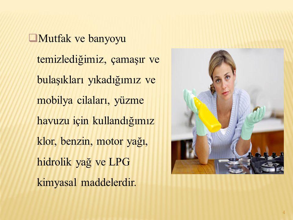  Evlerimizde kullandığımız ve kimyasal madde olarak değerlendirmediğimiz birçok ürün bulunmaktadır.