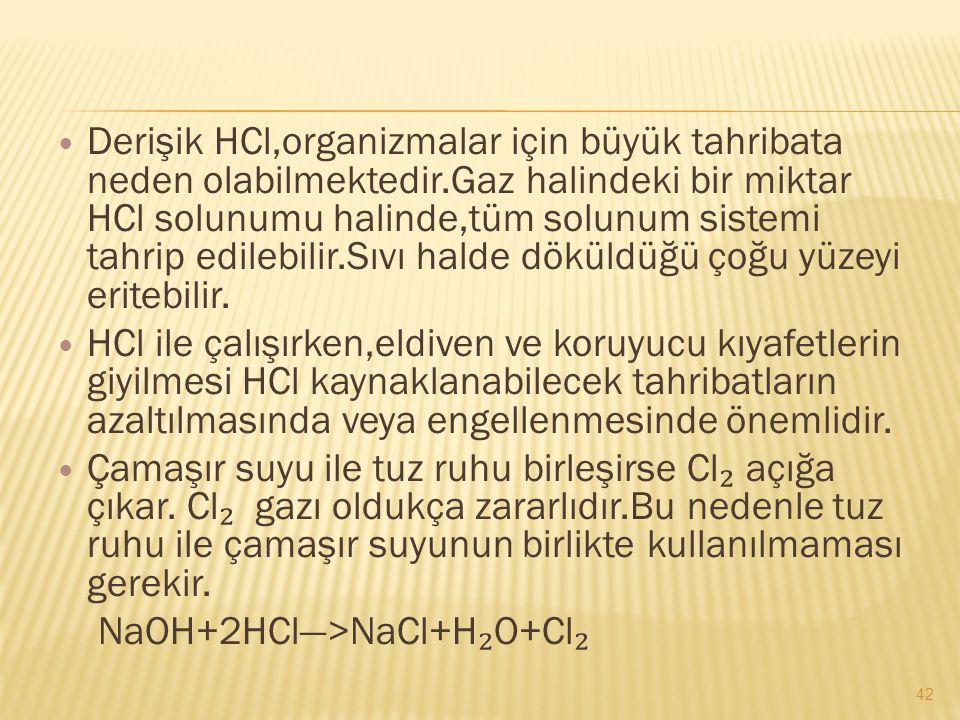  Derişik HCl,organizmalar için büyük tahribata neden olabilmektedir.Gaz halindeki bir miktar HCl solunumu halinde,tüm solunum sistemi tahrip edilebil