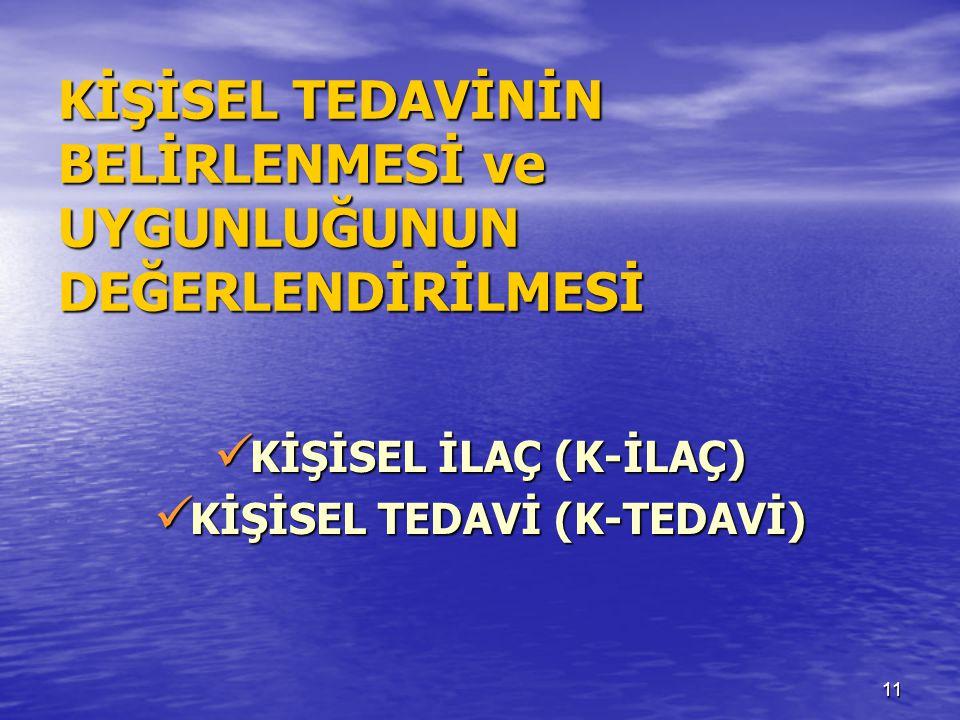 11 KİŞİSEL TEDAVİNİN BELİRLENMESİ ve UYGUNLUĞUNUN DEĞERLENDİRİLMESİ  KİŞİSEL İLAÇ (K-İLAÇ)  KİŞİSEL TEDAVİ (K-TEDAVİ)