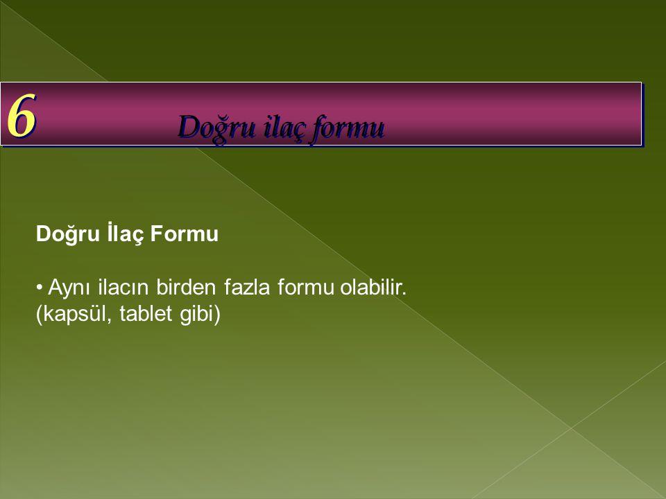 6 Doğru ilaç formu Doğru İlaç Formu • Aynı ilacın birden fazla formu olabilir.