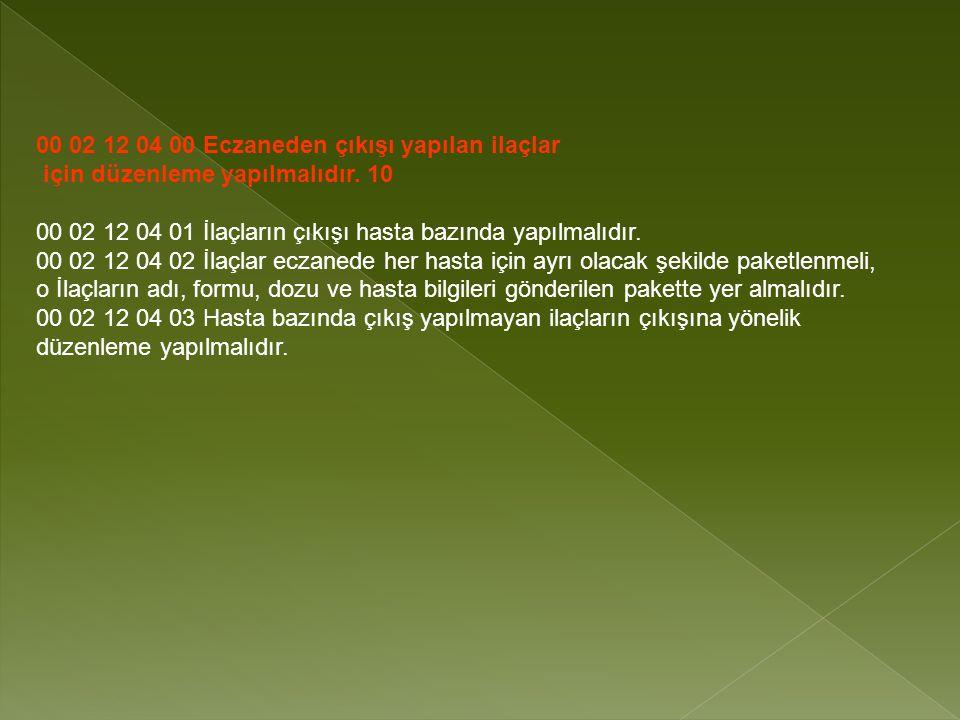 00 02 12 04 00 Eczaneden çıkışı yapılan ilaçlar için düzenleme yapılmalıdır.