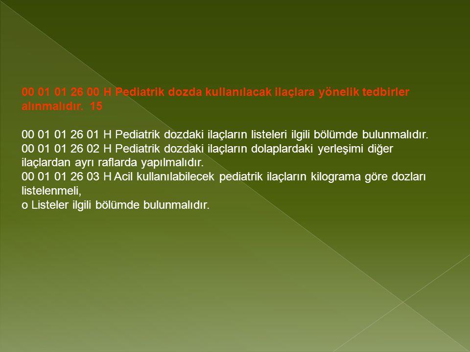 00 01 01 26 00 H Pediatrik dozda kullanılacak ilaçlara yönelik tedbirler alınmalıdır.
