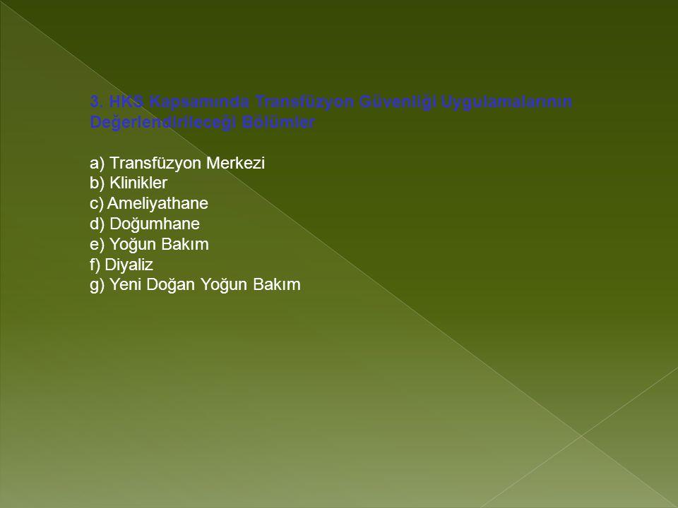 3. HKS Kapsamında Transfüzyon Güvenliği Uygulamalarının Değerlendirileceği Bölümler a) Transfüzyon Merkezi b) Klinikler c) Ameliyathane d) Doğumhane e