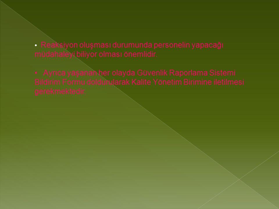 • Reaksiyon oluşması durumunda personelin yapacağı müdahaleyi biliyor olması önemlidir.