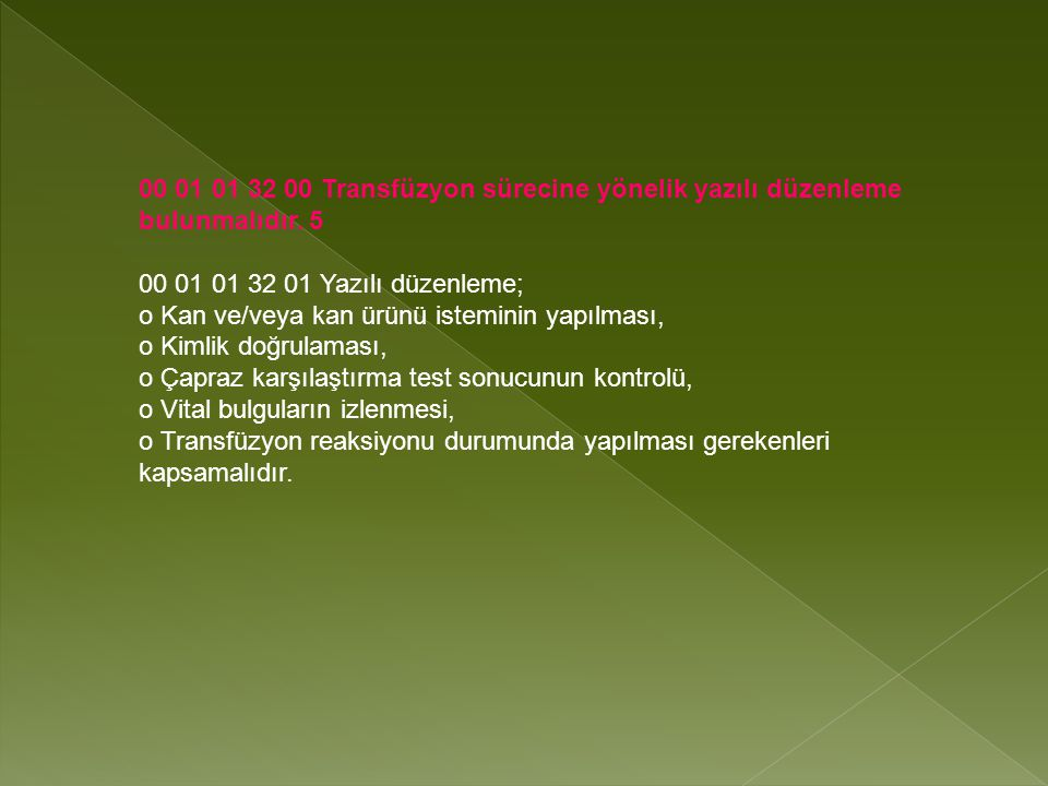 00 01 01 32 00 Transfüzyon sürecine yönelik yazılı düzenleme bulunmalıdır.