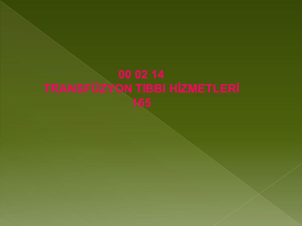 00 02 14 TRANSFÜZYON TIBBI HİZMETLERİ 165