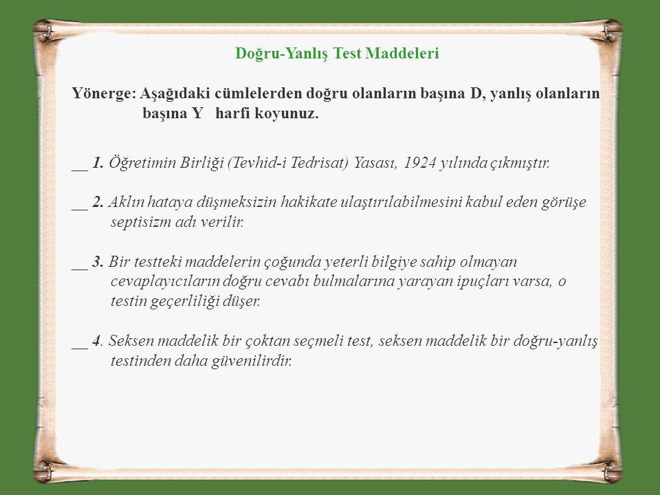 Doğru-Yanlış Test Maddeleri Yönerge: Aşağıdaki cümlelerden doğru olanların başına D, yanlış olanların başına Y harfi koyunuz. __ 1. Öğretimin Birliği