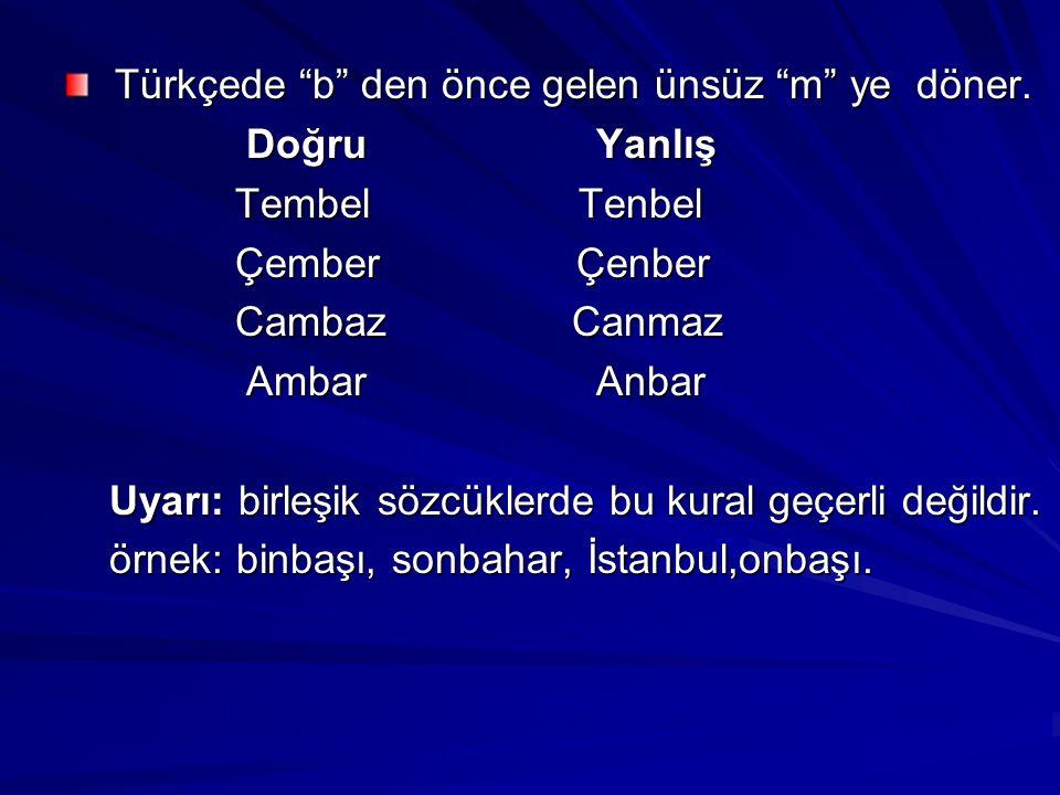 """Türkçede """"b"""" den önce gelen ünsüz """"m"""" ye döner. Türkçede """"b"""" den önce gelen ünsüz """"m"""" ye döner. Doğru Yanlış Doğru Yanlış Tembel Tenbel Tembel Tenbel"""