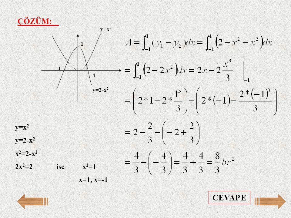 ÇÖZÜM: 1 1 y=x 2 y=2-x 2 y=x 2 y=2-x 2 x 2 =2-x 2 2x 2 =2 ise x 2 =1 x=1, x=-1 CEVAP E