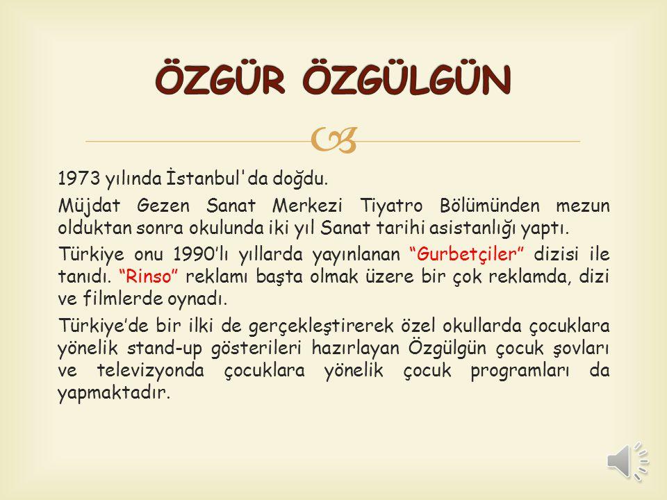  1973 yılında İstanbul da doğdu.