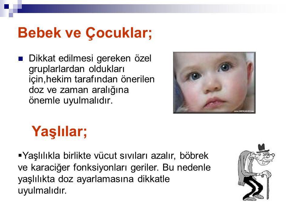 Bebek ve Çocuklar;  Dikkat edilmesi gereken özel gruplarlardan oldukları için,hekim tarafından önerilen doz ve zaman aralığına önemle uyulmalıdır. Ya